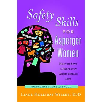 Safety Skills for Asperger Women: How to Save a Perfectly Good Female Life (Paperback) by Willey Liane Holliday