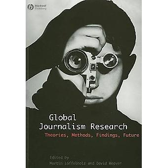 Global Journalism Research by Martin Loffelholz & David Weaver & Andreas Schwarz