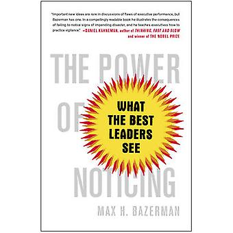 The Power of Noticing - What the Best Leaders See by Max H. Bazerman -
