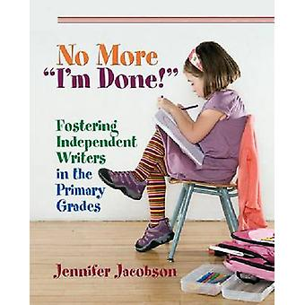 No More  - -I'm Done! - Fostering Independent Writers in the Primary Gra