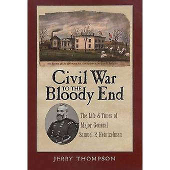 Civil War to the Bloody End - The Life and Times of Major General Samu