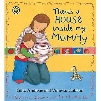 There's a House Inside My Mummy by Giles Andreae - Vanessa Cabban - 9