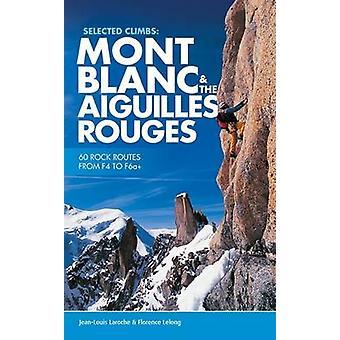 Selected Climbs - Mont Blanc & the Aiguilles Rouges - 60 Rock Routes fr