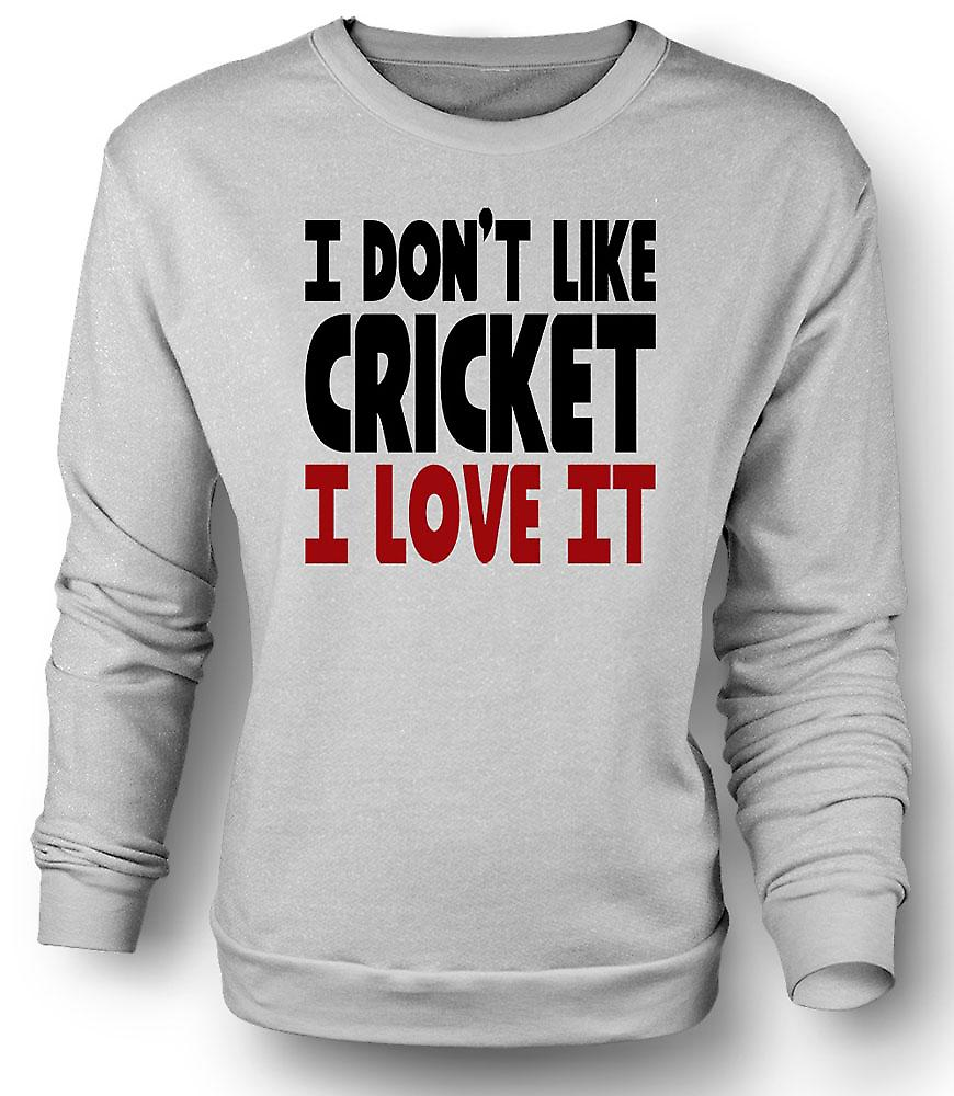 Mens Sweatshirt I Don't Like Cricket, I Love It - Funny