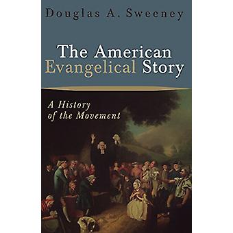 The American Evangelical Story - A History of the Movement by Professo