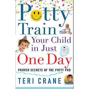 Potty Train Your Child in Just One Day - Proven Secrets of the Potty P