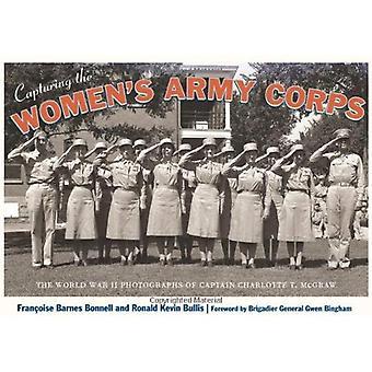 Captura de cuerpo de ejército de las mujeres: las fotografías de la II Guerra Mundial del capitán Charlotte T. McGraw