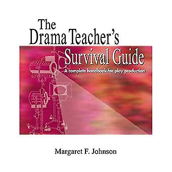The Drama Teacher's Survival Guide: A Complete Toolkit for Theatre Arts