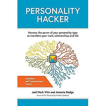 Hacker de la personnalité: Exploiter la puissance de votre Type de personnalité pour transformer votre travail, les relations et la vie