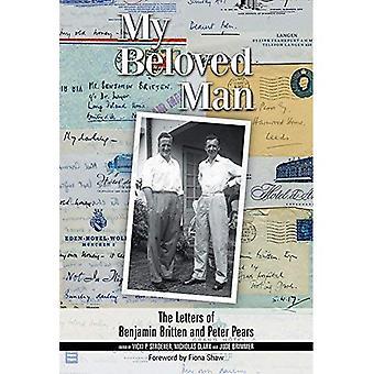 My Beloved Man: The Letters of Benjamin Britten and Peter Pears (Aldeburgh Studies in Music)