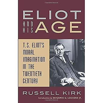 Eliot & His Age: T.S. Eliot's Moral Imagination in Twentieth Century: T. S. Eliot's Moral Imagination in the Twentieth Century