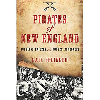 Pirates of New England: Ruthless Raiders and Rotten� Renegades