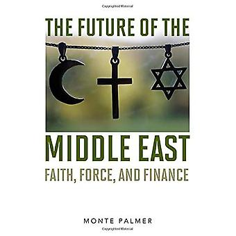 The Future of the Middle East: Faith, Force, and Finance