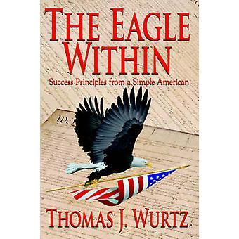 De Eagle binnen succes principes van een eenvoudige Amerikaans door Wurtz & Thomas J.