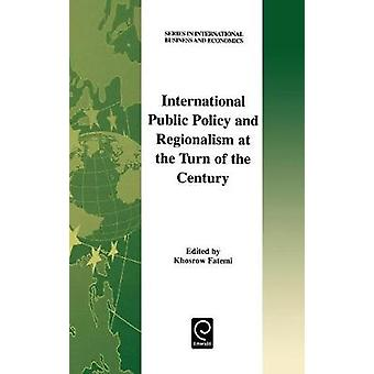 International Public Policy and Regionalism at the Turn of the Century by Fatemi & Khosrow