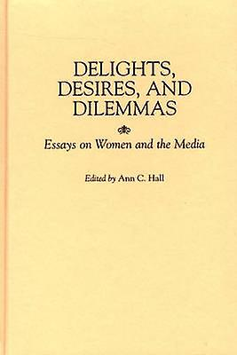 Delumières Desires and Dilemmas Essays on femmes and the Media by Hall & Ann C.