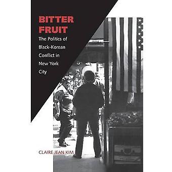 Bittere Frucht der Politik der BlackKorean Konflikt in New York City von Kim & Claire Jean überarbeitet