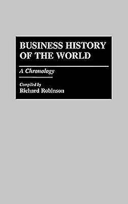 Business History of the World A Chronology by Robinson & Richard