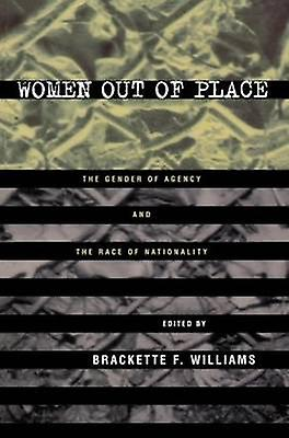 Femmes Out of Place The Gender of Agency and the Race of Nationality by Williams & B.