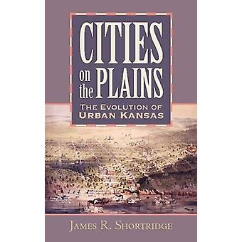 Cidades nas planícies a evolução do Kansas urbana por Shortridge & James R.