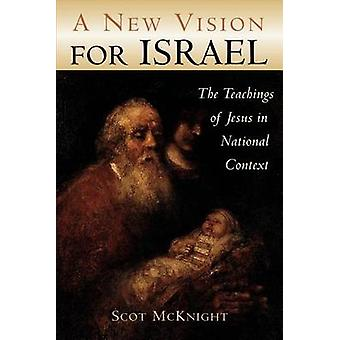 A New Vision for Israel The Teachings of Jesus in National Context by McKnight & Scot