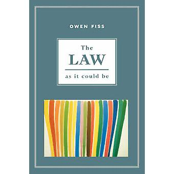 The Law as It Could Be by Fiss & Owen M.