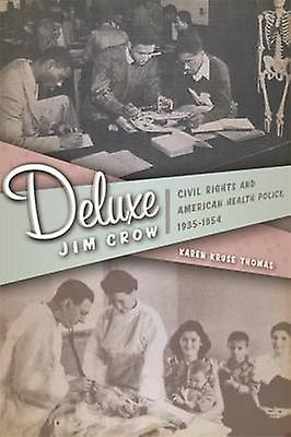 Deluxe Jim Crow Civil Rights and American Health Policy 19351954 by Thomas & Karen Kruse
