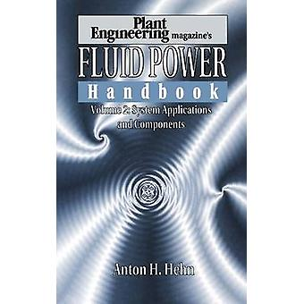 Plant Engineerings Fluid Power Handbook Volume 2 System Applications and Components by Hehn & Anton H.