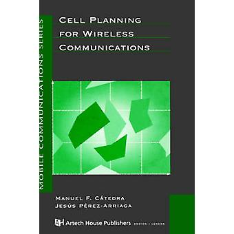 Cell Planning for Wireless Communications by Catedra & Manuel F.