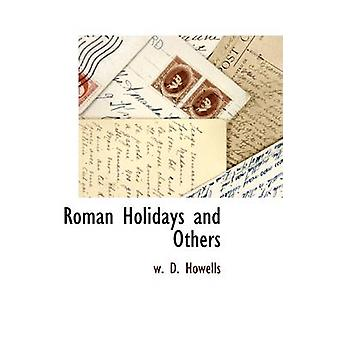 Roman Holidays and Others by Howells & W. D.