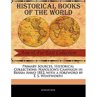 Primary Sources Historical Collections Napoleons Campaign in Russia Anno 1812 with a foreword by T. S. Wentworth by Rose & Achilles