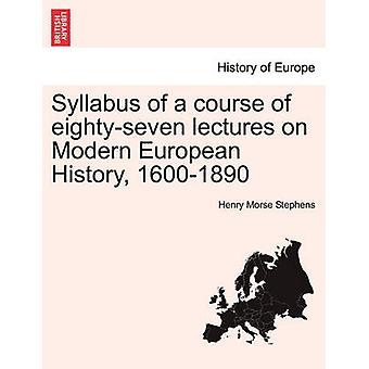 Syllabus of a course of eightyseven lectures on Modern European History 16001890 by Stephens & Henry Morse