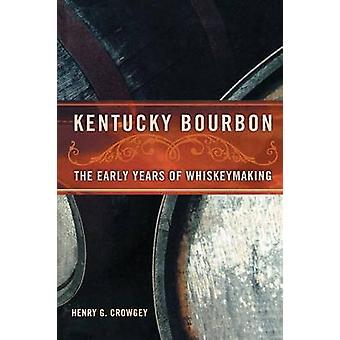 Kentucky Bourbon The Early Years of Whiskeymaking by Crowgey & Henry G.