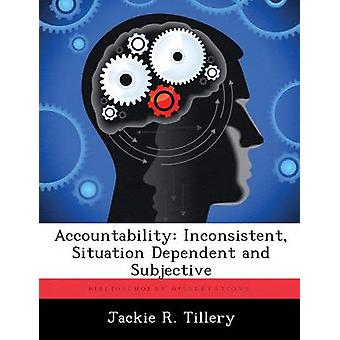 Accountability Inconsistent Situation Dependent and Subjective by Tillery & Jackie R.