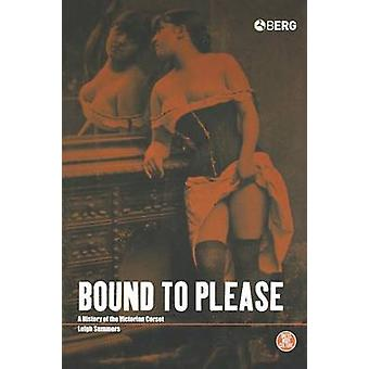 Bound to Please A History of the Victorian Corset by Summers & Leigh