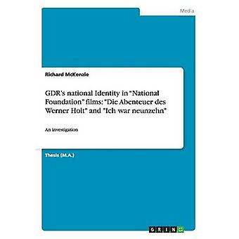 GDRs national Identity in National Foundation films Die Abenteuer des Werner Holt and Ich war neunzehn by McKenzie & Richard