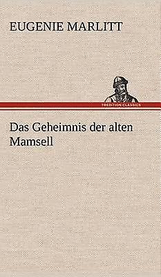 Das Geheimnis Der Alten Mamsell by Marlitt & Eugenie