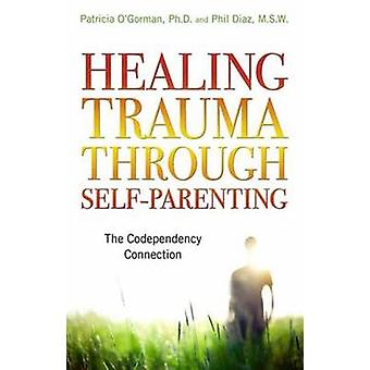 Healing Trauma Through Self-Parenting - The Codependency Connection by