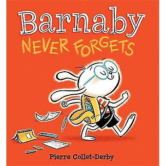 Barnaby Never Forgets by Collet-Derby Pierre - 9780763688530 Book