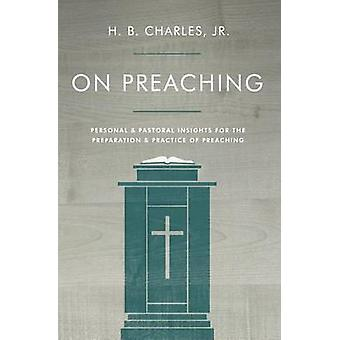 On Preaching - Personal & Pastoral Insights for the Preparation & Prac