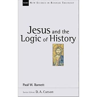 Jesus and the Logic of History by Paul W Barnett - 9780830826032 Book