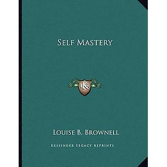 Self Mastery by Louise B Brownell - 9781163008409 Book