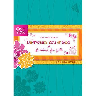 The One Year Be-Tween You and God - Devotions for Girls by Sandra Byrd