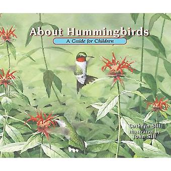 About Hummingbirds - A Guide for Children by Cathryn Sill - John Sill