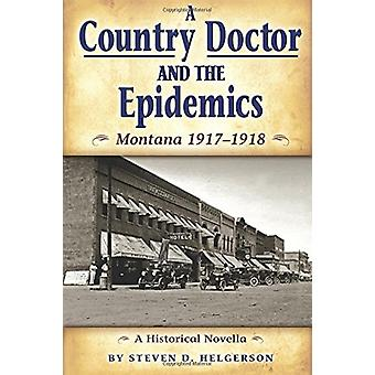 Country Doctor and the Epidemics - Montana 1917-1918 by Steven Helgers