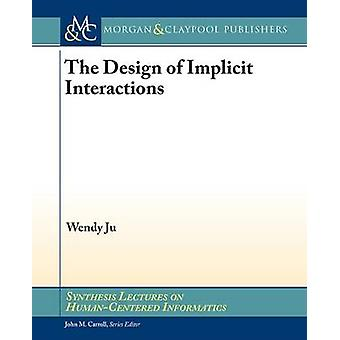 The Design of Implicit Interactions by Wendy Ju - 9781627052672 Book