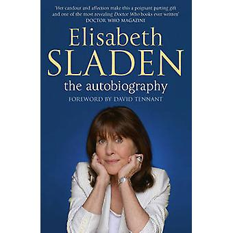 Elisabeth Sladen - The Autobiography by Elisabeth Sladen - David Tenna