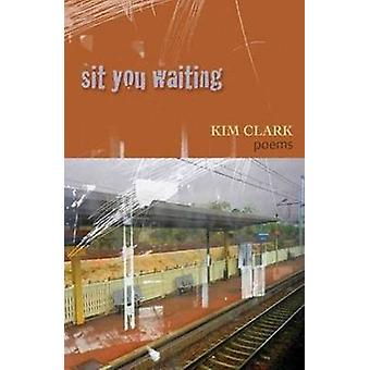 Sit You Waiting by Kim Clark - 9781894759922 Book