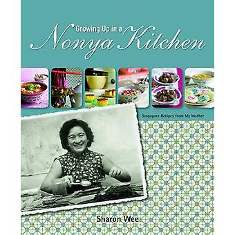 Growing Up in a Nonya Kitchen - Singapore Recipes from My Mother by Sh