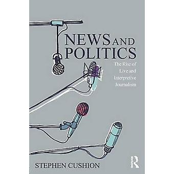 News and Politics - The Rise of Live and Interpretive Journalism by St